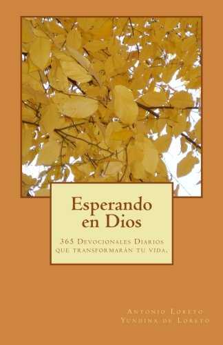 Esperando en Dios: 365 Devocionales Diarios que transformaran tu vida. (Spanish Edition) [Antonio Loreto] (Tapa Blanda)
