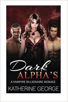 Dark Alphas: A Vampire Billionaire Menage (Paranormal Bisexual Short Stories)