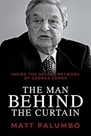 Man Behind the Curtain: Inside the Secret Network of George Soros
