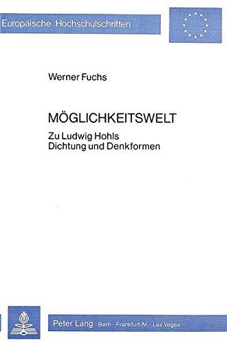 Möglichkeitswelt: Zu Ludwig Hohls Dichtung und Denkformen (Europäische Hochschulschriften / European University Studies / Publications Universitaires Européennes)