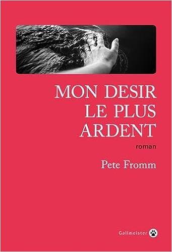 Pete Fromm - MON DESIR LE PLUS ARDENT (2018) sur Bookys