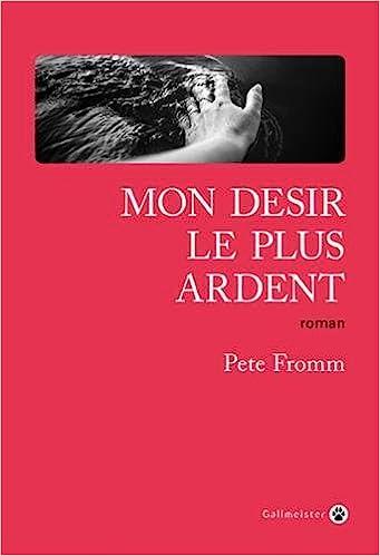 Pete Fromm - MON DESIR LE PLUS ARDENT