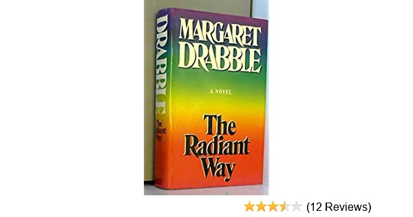 The Radiant Way By Margaret Drabble 1987 04 30 Margaret Drabble