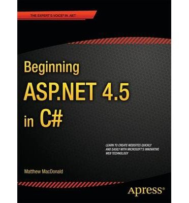[ [ [ Beginning ASP.Net 4.5 in C# (New) [ BEGINNING ASP.NET 4.5 IN C# (NEW) ] By MacDonald, Matthew ( Author )Aug-29-2012 Paperback by Apress