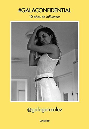 #GalaConfidential: 10 años de influencer (Ocio y entretenimiento) Tapa blanda – 12 abr 2018 Gala González GRIJALBO ILUSTRADOS 8416895759 Fashion & society
