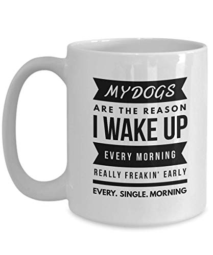 Doggy Coffee Mug - My Dogs Are The Reason I Wake Up - Cute Design For Animal Lover Rescuer Pet Owner Dachshund Beagle Labrador Shiba Inu Pug 15 Oz