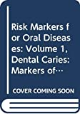 Risk Markers for Oral Diseases: Volume 1, Dental