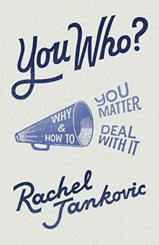You Who: Why You Matter and How to Deal With It