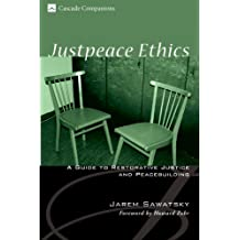 Justpeace Ethics: A Guide to Restorative Justice and Peacebuilding (Cascade Companions Book 7)