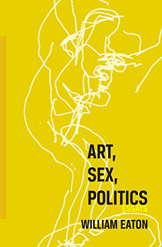 Art, Sex, Politics by [Eaton, William]