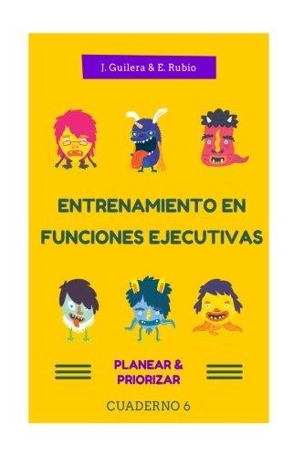 Entrenamiento en Funciones Ejecutivas. Planear-Planificar. Cuaderno 6.: Fichas para trabajar Funciones Ejecutivas. Planear-Planificar. Cuaderno 6 (Volume 6) (Spanish Edition) [Jaume Guilera - Eva Rubio] (Tapa Blanda)