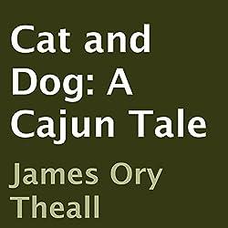 Cat and Dog: A Cajun Tale