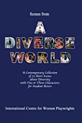 Scenes from a Diverse World: A Contemporary Collection of 73 Short Scenes About Diversity with Two or Three Characters; For Student Actors Paperback