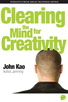 Clearing the Mind for Creativity by [Kao, John ]