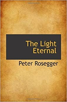 Book The Light Eternal by Peter Rosegger (2009-11-11)