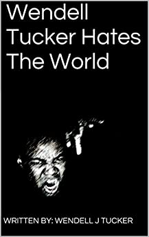 Wendell Tucker Hates the World (Wendell Tucker vs The World) by [Tucker, Wendell J]
