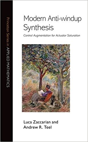 Modern Anti-windup Synthesis: Control Augmentation for Actuator Saturation (Princeton Series in Applied Mathematics)