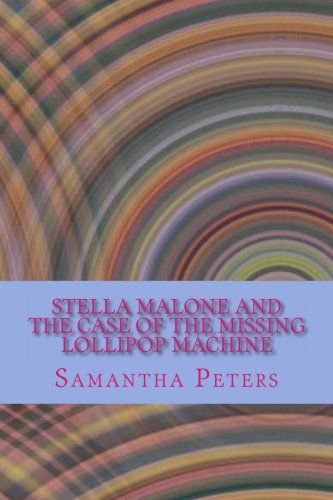 Download Stella Malone and the Case of the Missing Lollipop Machine (Stella Malone Mysteries) PDF