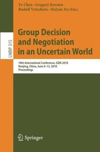 Group Decision and Negotiation in an Uncertain World: 18th International Conference, GDN 2018, Nanjing, China, June 9-13, 2018, Proceedings