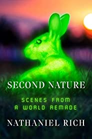 Second Nature: Scenes from a World Remade