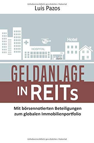 Geldanlage in REITs: Mit börsennotierten Beteiligungen zum globalen Immobilienportfolio Gebundenes Buch – 6. Oktober 2018 Lars Wrobbel Luis Pazos epubli 374676792X