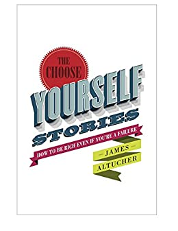 The Choose Yourself Stories by [Altucher, James]