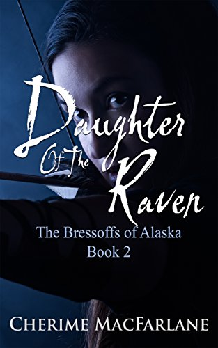 Daughter Of The Raven (The Bressoffs of Alaska Book 2)