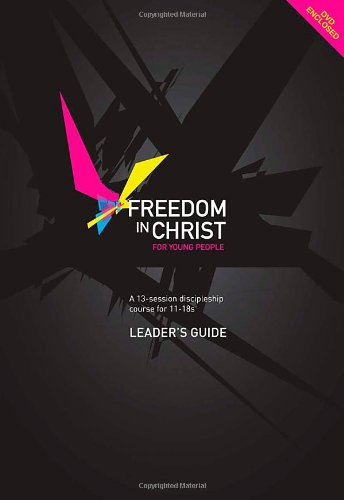 Freedom in Christ for Young People Leader's Guide: A 13 Session Discipleship Course for 11-18s