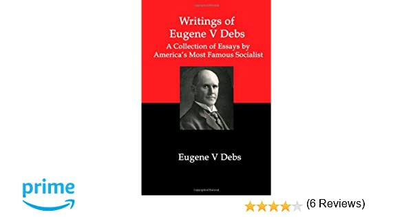 writings of eugene v debs a collection of essays by america s  writings of eugene v debs a collection of essays by america s most famous socialist eugene v debs 9781934941485 com books