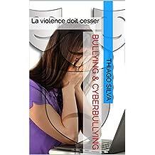 Bullying & CyberBullying: La violence doit cesser (French Edition)