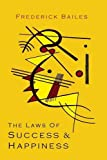 The Laws of Success and Happiness, Frederick W. Bailes, 1614275505
