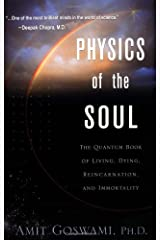 Physics of the Soul: The Quantum Book of Living, Dying, Reincarnation and Immortality Paperback