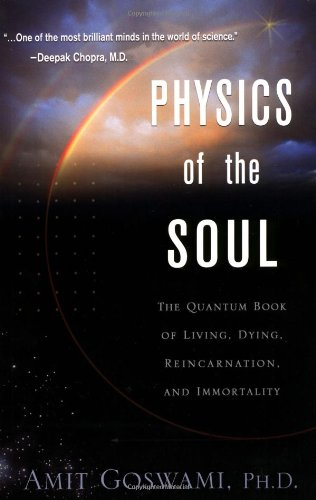 physics-of-the-soul-the-quantum-book-of-living-dying-reincarnation-and-immortality