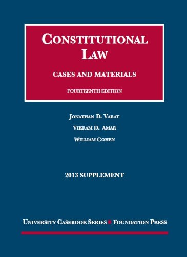 Varat, Cohen, and Amar's Constitutional Law: Cases and Materials, 14th, 2013 Supplement (University Casebook Series)