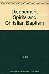 Disobedient Spirits and Christian Baptism