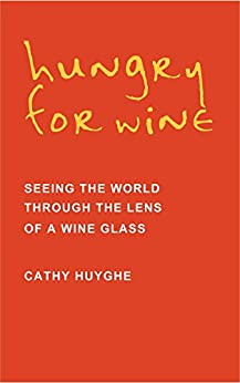 Hungry for Wine: Seeing the World Through the Lens of a Wine Glass by [Huyghe, Cathy]