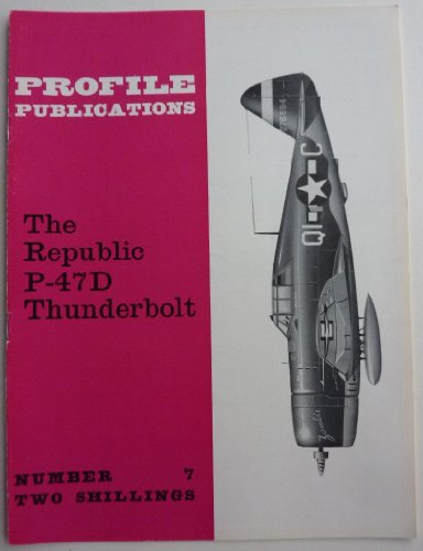 Fighter P-47d Thunderbolt (Aircraft Profile No. 7: The Republic P-47D Thunderbolt)