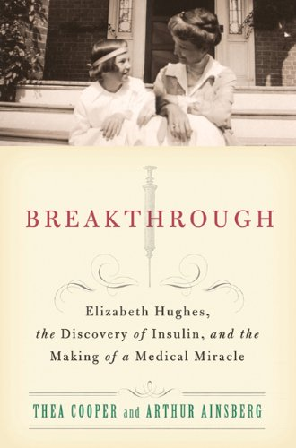Breakthrough  Elizabeth Hughes  The Discovery Of Insulin  And The Making Of A Medical Miracle