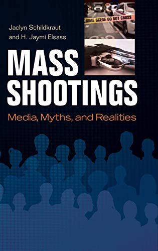 Mass Shootings: Media, Myths, and Realities (Crime, Media, and Popular Culture)