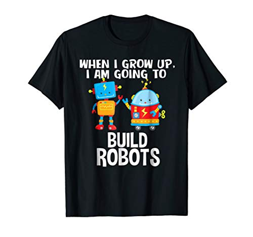 When I Grow Up I Am Going To Build Robots Future -
