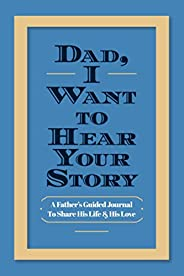 Dad, I Want to Hear Your Story: A Father's Guided Journal To Share His Life & His