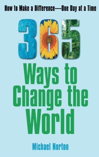 365 Ways To Change the World: How to Make a Difference-- One Day at a Time
