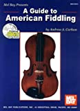 A Guide to American Fiddling, Andrew A. Carlson, 0786607335