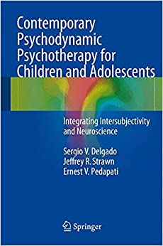 Book Contemporary Psychodynamic Psychotherapy for Children and Adolescents: Integrating Intersubjectivity and Neuroscience