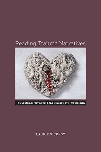 Reading Trauma Narratives: The Contemporary Novel and the Psychology of Oppression