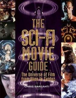 Chris Barsanti: The Sci-Fi Movie Guide : The Universe of Film from Alien to Zardoz (Paperback); 2014 Edition
