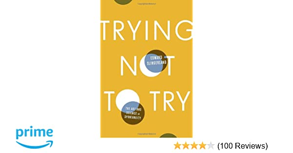Amazon trying not to try the art and science of spontaneity amazon trying not to try the art and science of spontaneity 9780770437619 edward slingerland books fandeluxe Images