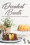 Decadent Bundts: Bundt Recipe Book with Confirmed Delicious Bundt Recipes