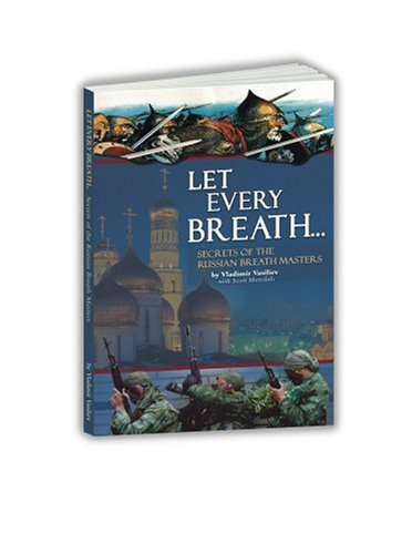 (Let Every Breath... Secrets of the Russian Breath Masters)