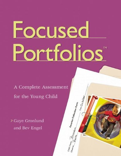 By Gaye Gronlund - Focused Portfolios(tm): A Complete Assessment for the Young Child: 1st (first) Edition